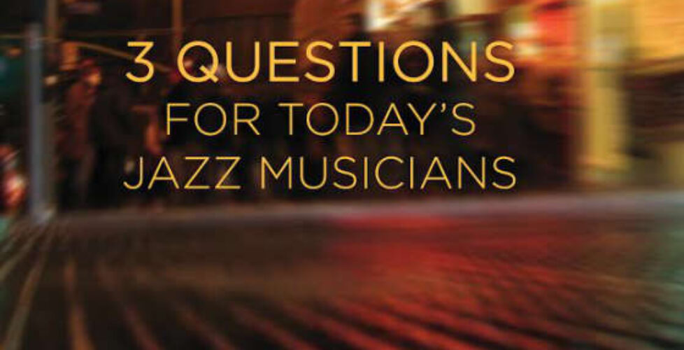 3 Questions for Today's Jazz Musicians